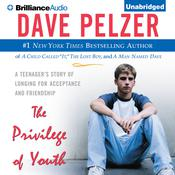 The Privilege of Youth: A Teenagers Story of Longing for Acceptance and Friendship Audiobook, by Dave Pelzer