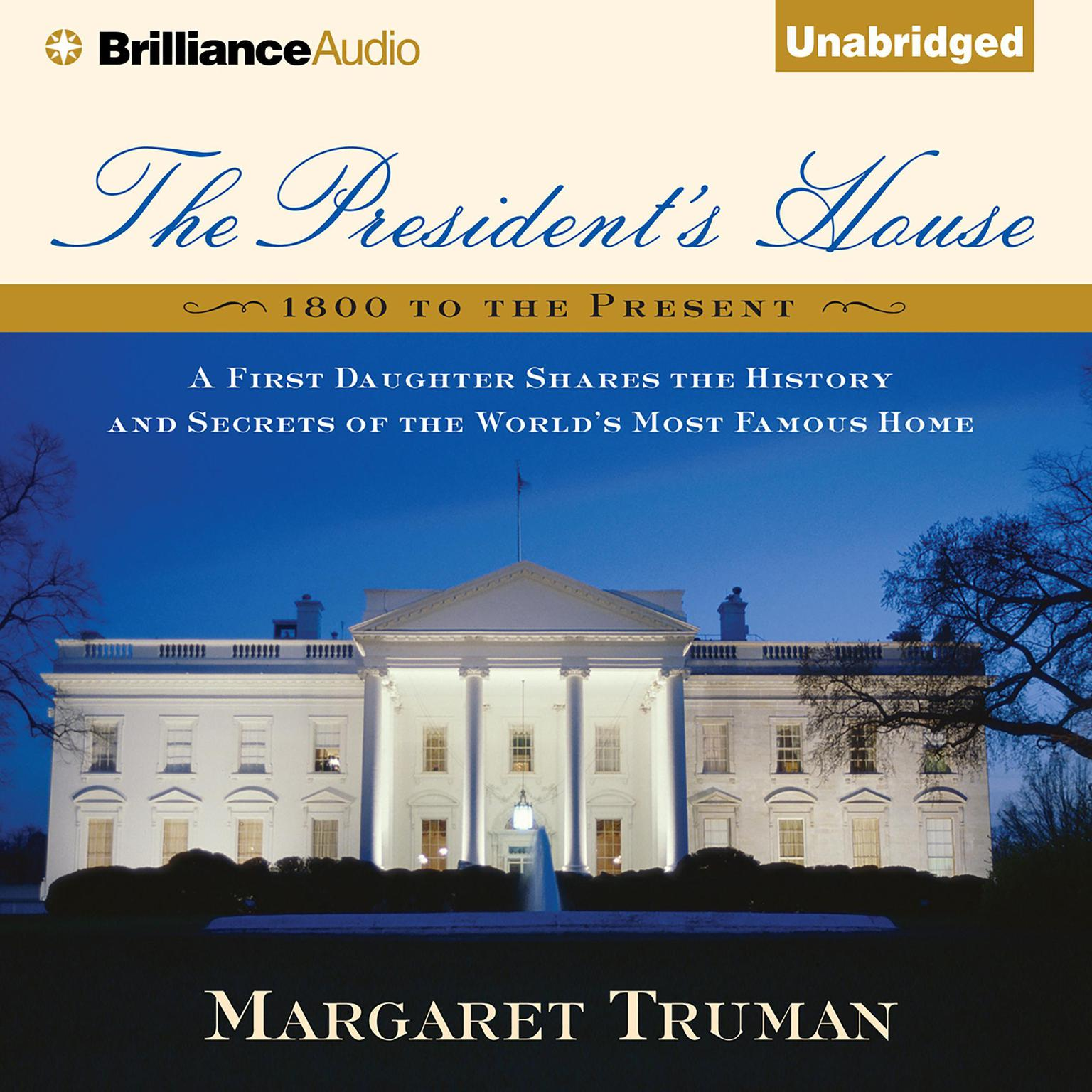 Printable The President's House: A First Daughter Shares the History and Secrets of the World's Most Famous Home Audiobook Cover Art