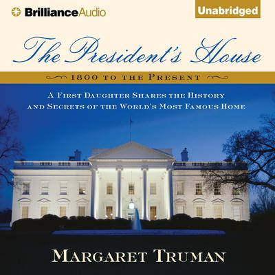The President's House: A First Daughter Shares the History and Secrets of the Worlds Most Famous Home Audiobook, by Author Info Added Soon
