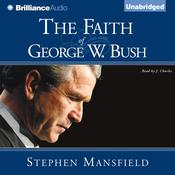 The Faith of George W. Bush Audiobook, by Stephen Mansfield