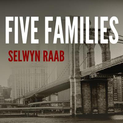 Five Families: The Rise, Decline, and Resurgence of Americas Most Powerful Mafia Empires Audiobook, by Selwyn Raab