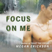 Focus on Me Audiobook, by Megan Erickson