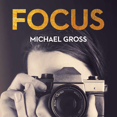 Focus: The Secret, Sexy, Sometimes Sordid World of Fashion Photographers Audiobook, by Michael Gross