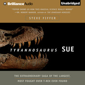 Tyrannosaurus Sue: The Extraordinary Saga of the Largest, Most Fought Over T-Rex Ever Found, by Steve Fiffer
