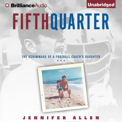 Fifth Quarter: The Scrimmage of a Football Coachs Daughter Audiobook, by Jennifer Allen