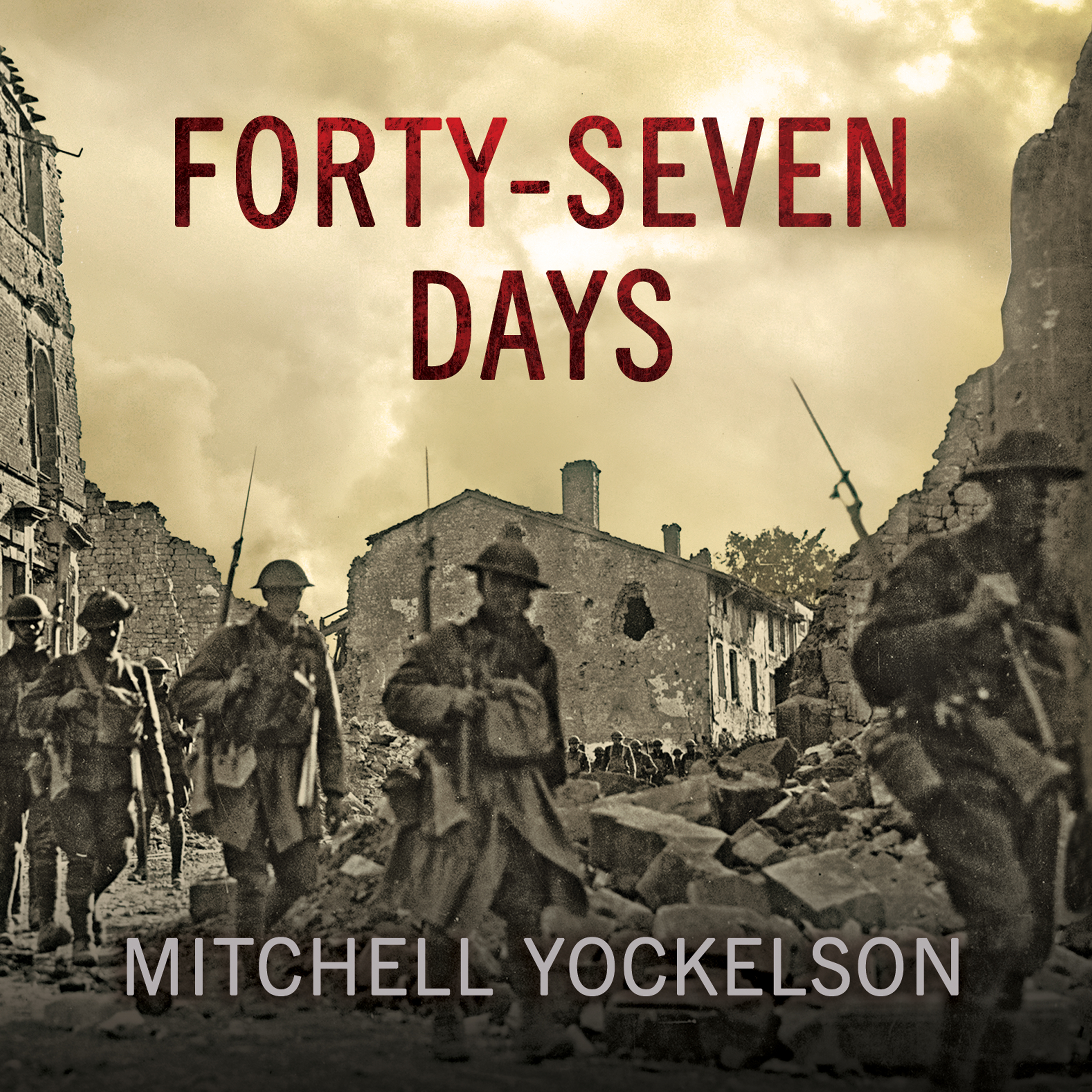 Printable Forty-Seven Days: How Pershing's Warriors Came of Age to Defeat the German Army in World War I Audiobook Cover Art