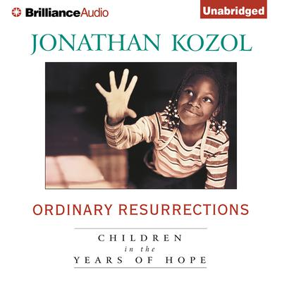 Ordinary Resurrections: Children in the Years of Hope Audiobook, by Jonathan Kozol