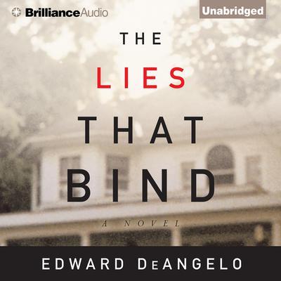 The Lies That Bind: A Novel Audiobook, by Edward DeAngelo