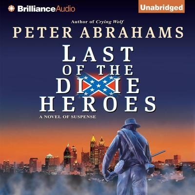 Last of the Dixie Heroes: A Novel of Suspense Audiobook, by Peter Abrahams