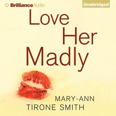 Love Her Madly Audiobook, by Mary-Ann Tirone Smith