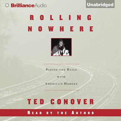 Rolling Nowhere: Riding the Rails with Americas Hoboes Audiobook, by Ted Conover