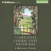 The Greatest Course That Never Was Audiobook, by J. Michael Veron