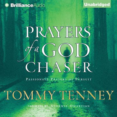Prayers of a God Chaser: Passionate Prayers of Pursuit Audiobook, by Tommy Tenney