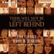 These Will Not Be Left Behind: True Stories of Changed Lives Audiobook, by Tim LaHaye
