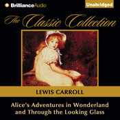 Alice's Adventures in Wonderland and Through the Looking Glass, by Lewis Carroll