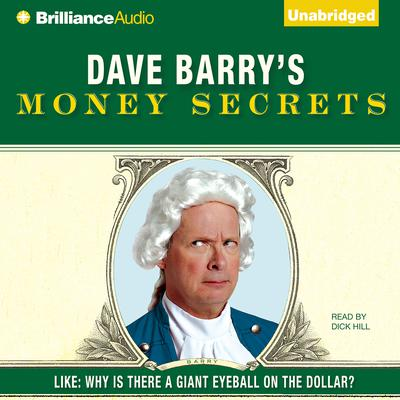 Dave Barrys Money Secrets: Like: Why Is There a Giant Eyeball on the Dollar? Audiobook, by Dave Barry