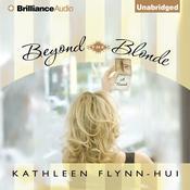 Beyond the Blonde: A Novel Audiobook, by Kathleen Flynn-Hui