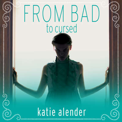 From Bad to Cursed Audiobook, by Katie Alender