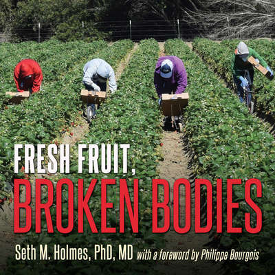 Fresh Fruit, Broken Bodies: Migrant Farmworkers in the United States Audiobook, by