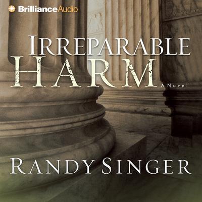 Irreparable Harm: A Novel Audiobook, by Randy Singer
