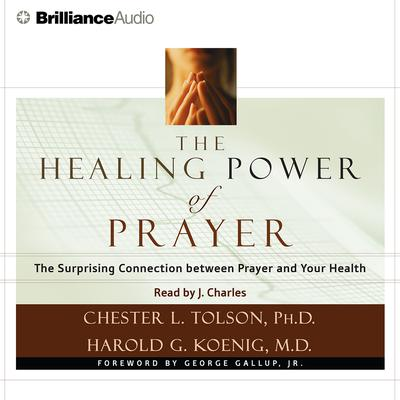 The Healing Power of Prayer: The Surprising Connection between Prayer and Your Health Audiobook, by Harold Koenig