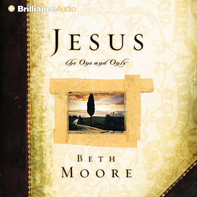 Jesus, the One and Only Audiobook, by Beth Moore