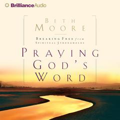 Praying Gods Word: Breaking Free from Spiritual Strongholds Audiobook, by Beth Moore