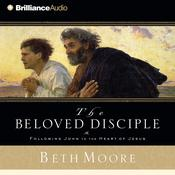 The Beloved Disciple: Following John to the Heart of Jesus Audiobook, by Beth Moore