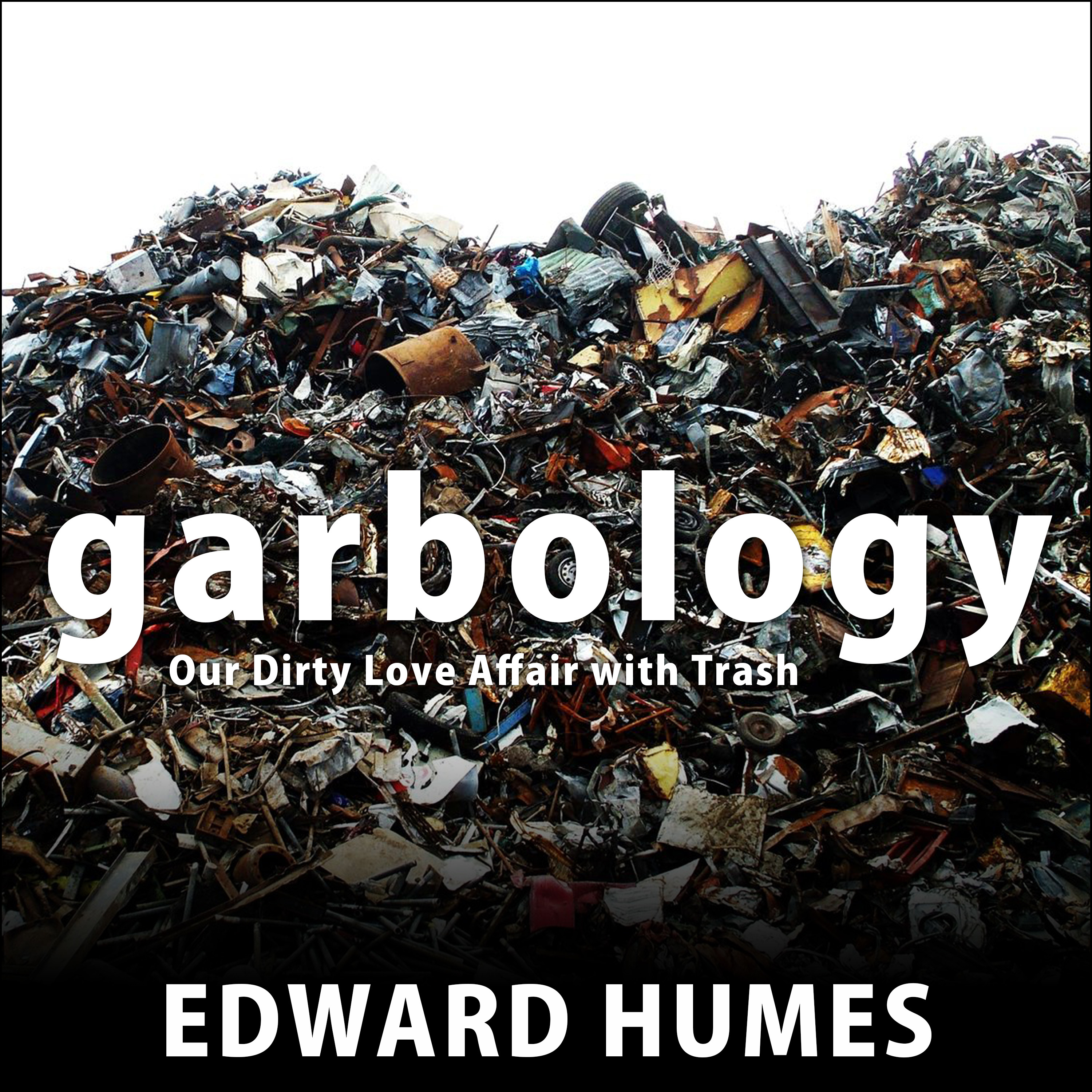 Printable Garbology: Our Dirty Love Affair with Trash Audiobook Cover Art
