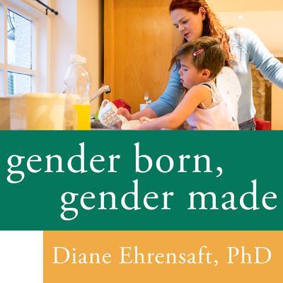 Gender Born, Gender Made: Raising Healthy Gender-Nonconforming Children Audiobook, by Diane Ehrensaft