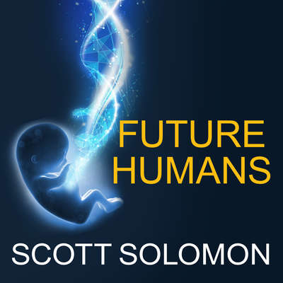 Future Humans: Inside the Science of Our Continuing Evolution Audiobook, by Scott Solomon