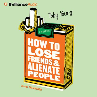 How to Lose Friends and Alienate People Audiobook, by Toby Young