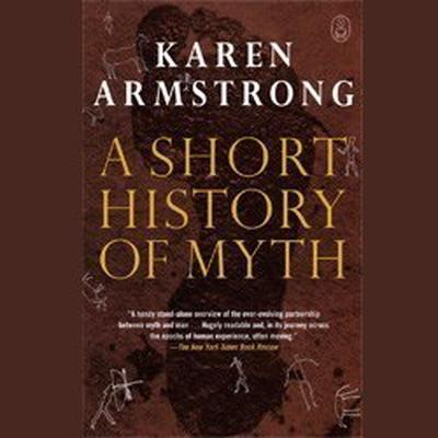 A Short History of Myth Audiobook, by Karen Armstrong