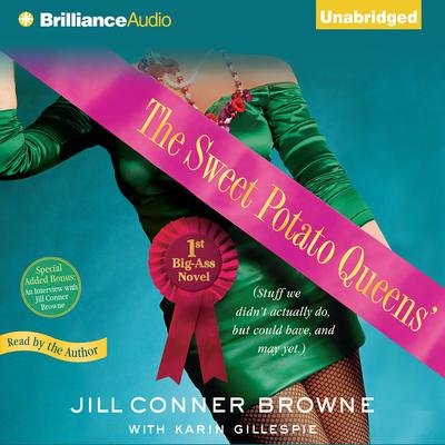 The Sweet Potato Queens' First Big-Ass Novel: Stuff We Didn't Actually Do, but Could Have, and May Yet Audiobook, by Jill Conner Browne