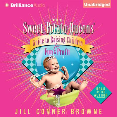 The Sweet Potato Queens Guide to Raising Children for Fun and Profit Audiobook, by Jill Conner Browne