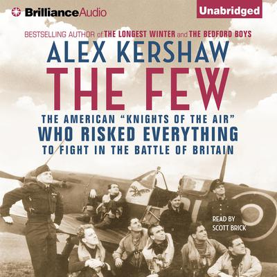 The Few: The American Knights of the Air Who Risked Everything to Save Britain in the Summer of 1940 Audiobook, by Alex Kershaw
