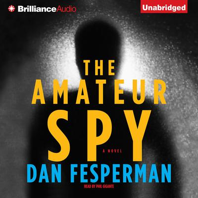 The Amateur Spy: A Novel Audiobook, by Dan Fesperman