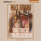The Trap at Comanche Bend Audiobook, by Max Brand