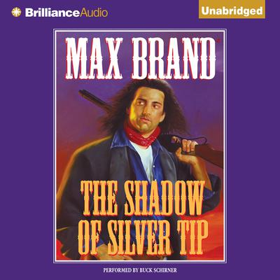 The Shadow of Silver Tip Audiobook, by Max Brand