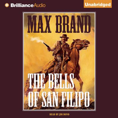 The Bells of San Filipo Audiobook, by Max Brand