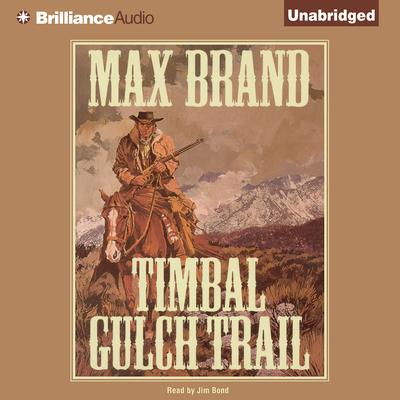 Timbal Gulch Trail Audiobook, by Max Brand