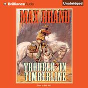 Trouble in Timberline Audiobook, by Max Brand