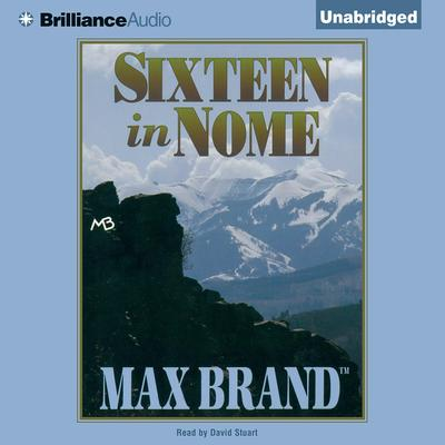 Sixteen in Nome Audiobook, by Max Brand