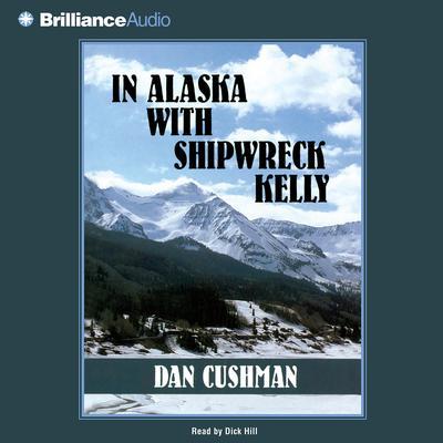 In Alaska with Shipwreck Kelly Audiobook, by Dan Cushman
