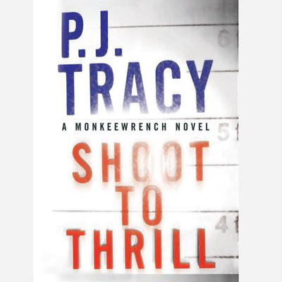 Shoot to Thrill Audiobook, by P. J. Tracy