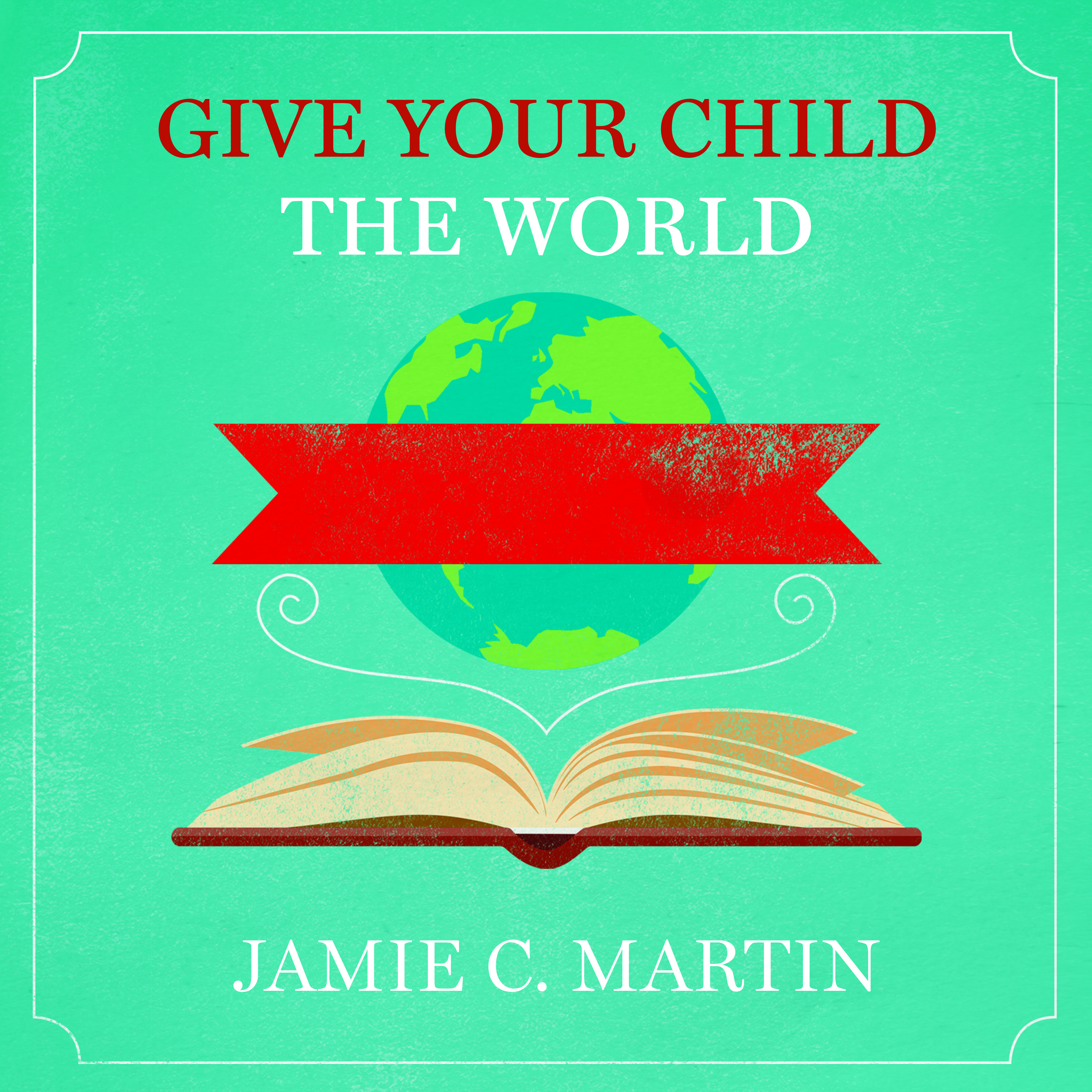 Printable Give Your Child the World: Raising Globally Minded Kids One Book at a Time Audiobook Cover Art