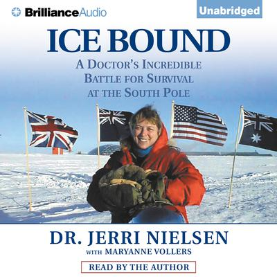 Ice Bound: A Doctors Incredible Battle for Survival at the South Pole Audiobook, by Jerri Nielsen