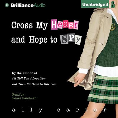 Cross My Heart and Hope to Spy Audiobook, by Ally Carter