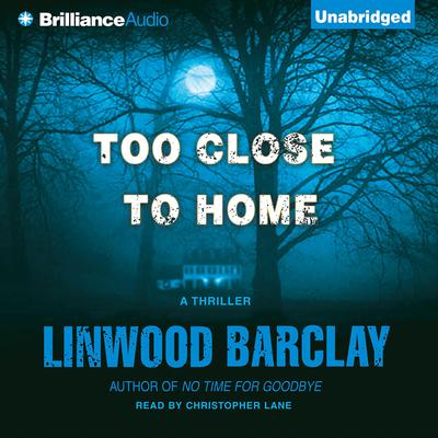 Too Close to Home Audiobook, by Linwood Barclay