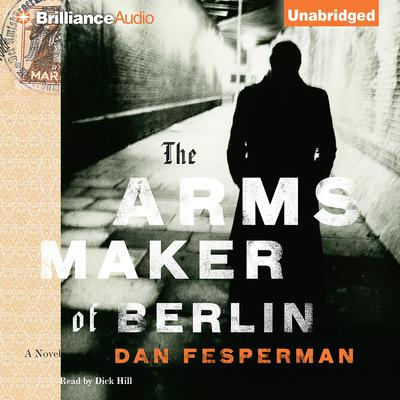 The Arms Maker of Berlin: A Novel Audiobook, by Dan Fesperman